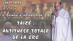 Sermon d'introduction : Taizé : antithèse totale de la C.R.C.