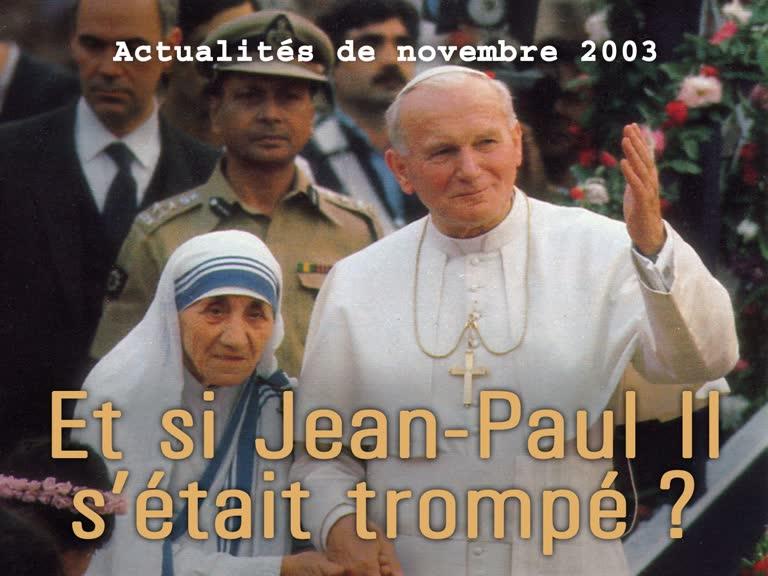 Actualités religieuses: Et si Jean-Paul II s'était trompé?