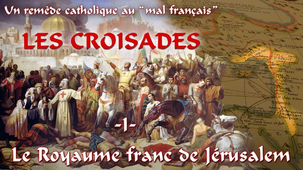 Les croisades (I) : Le Royaume franc de Jérusalem.