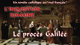 L'inquisition romaine : Le procès Galilée.