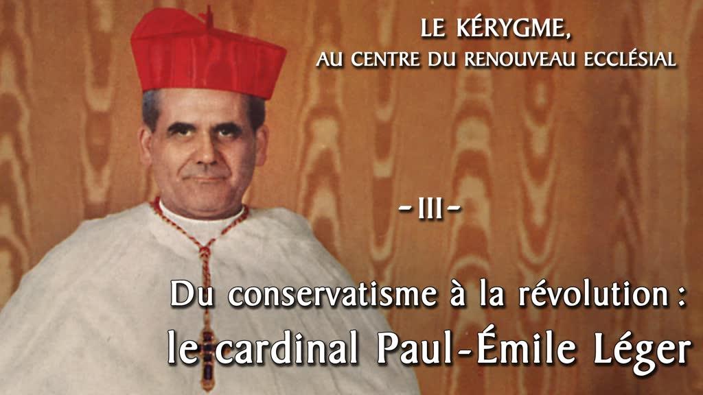 Du conservatisme à la révolution : le cardinal Paul-Émile Léger.