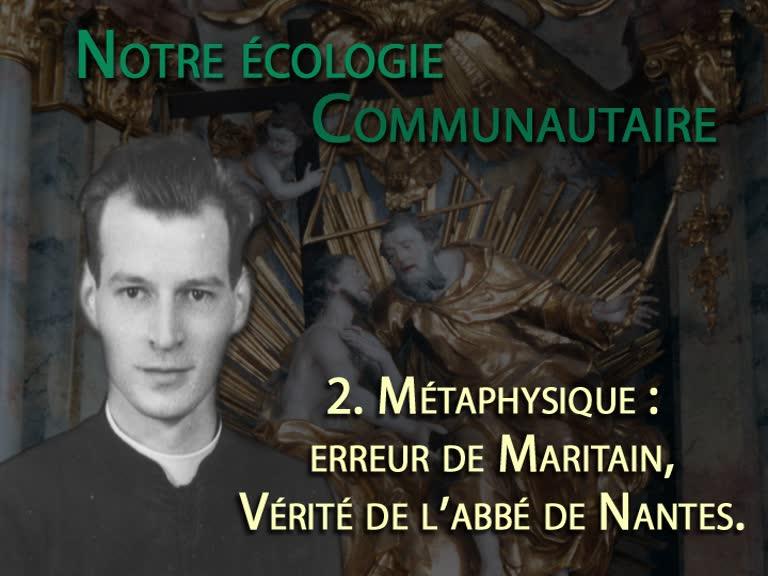 Métaphysique: erreur de Maritain, vérité de l'abbé de Nantes.