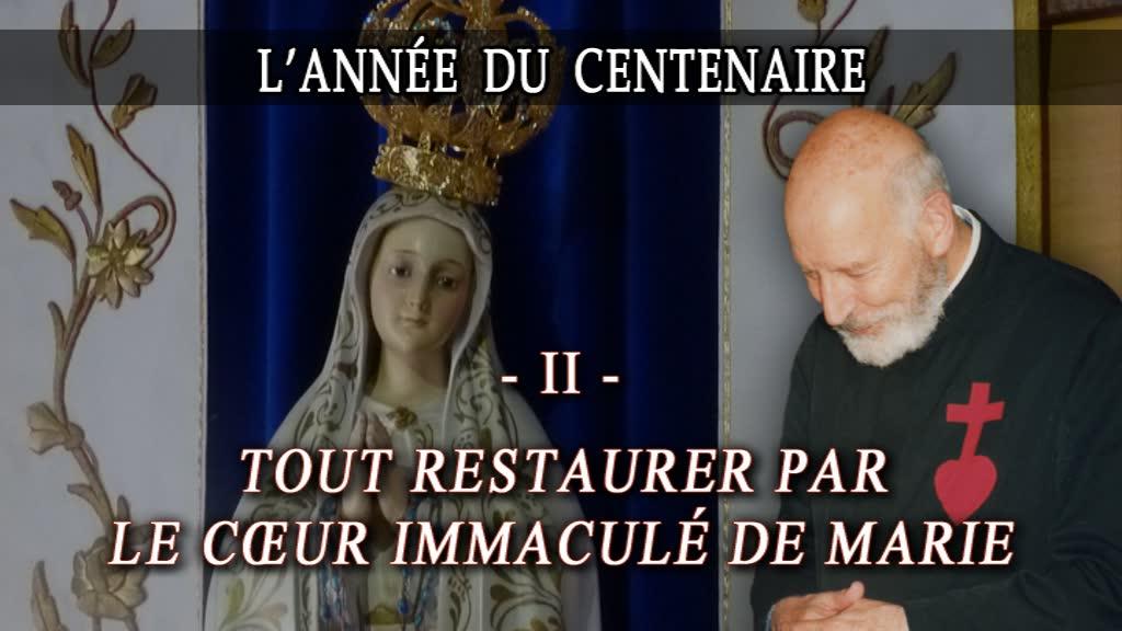 Tout restaurer par le Cœur Immaculé de Marie.