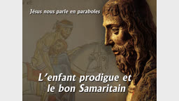 L'enfant prodigue et le bon Samaritain.