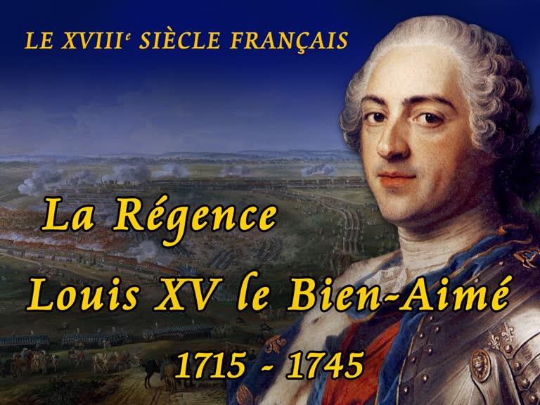 La Régence – Louis XV le Bien-Aimé (1715-1745).