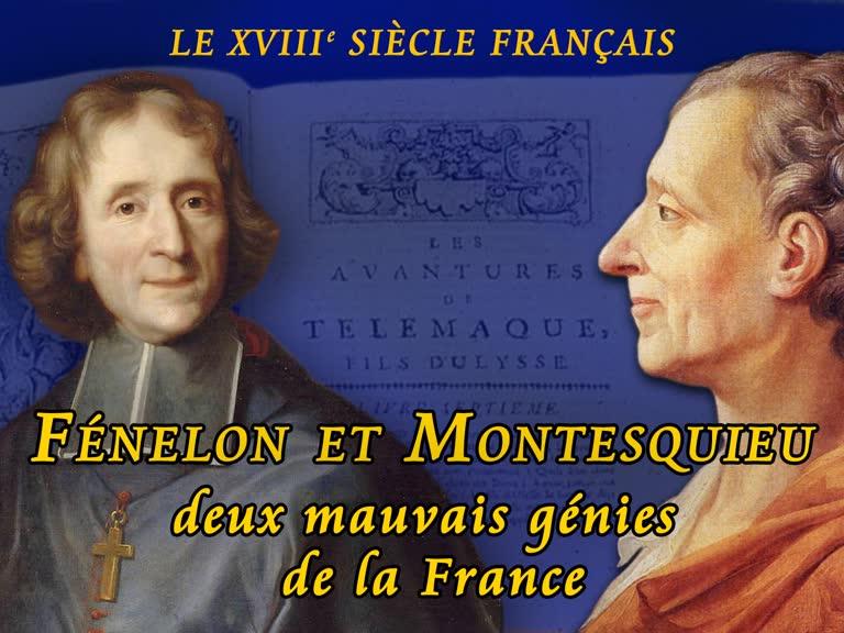 Fénelon et Montesquieu, deux mauvais génies de la France.