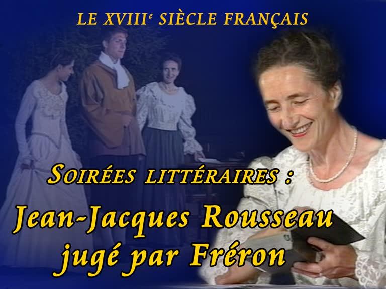 Soirées littéraires : Jean-Jacques Rousseau jugé par Fréron.