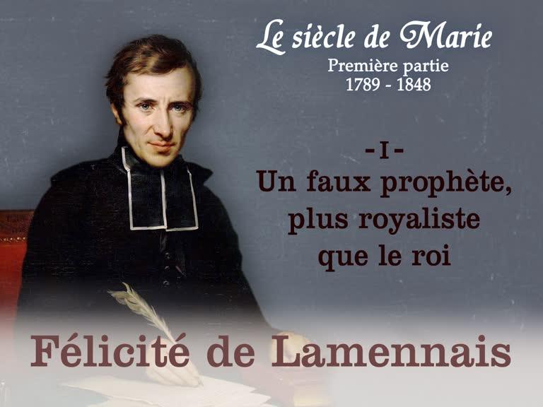 Félicité de Lamennais (1) : Un faux prophète, plus royaliste que le roi.