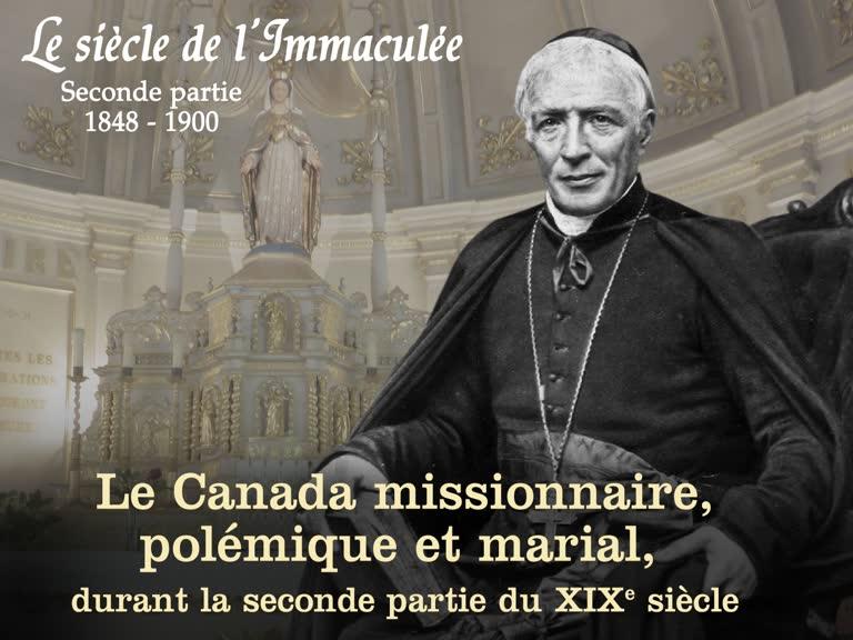 Le Canada missionnaire, polémique et marial, durant la seconde partie du XIXe siècle.