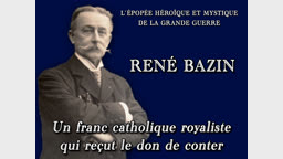 René Bazin, un franc catholique royaliste qui reçut le don de conter.