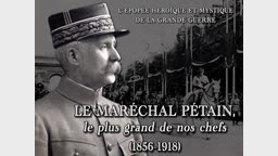 Le maréchal Pétain, le plus grand de nos chefs (1856-1918).