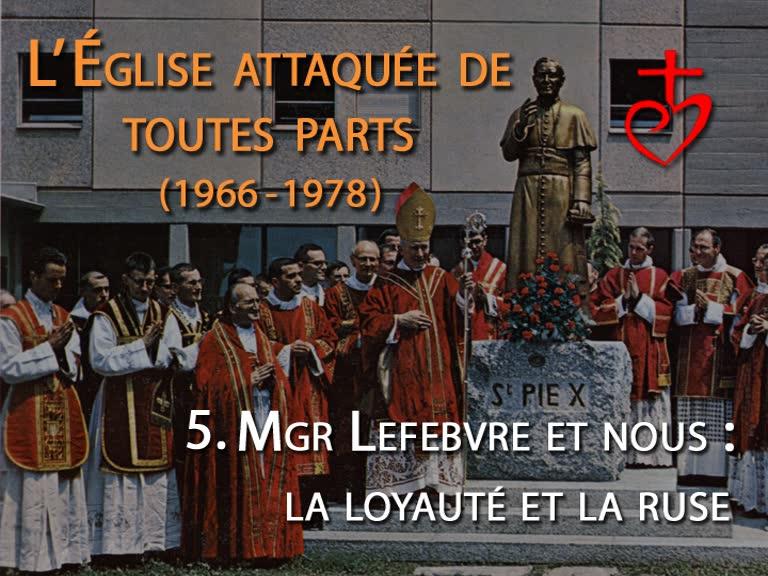 Mgr Lefebvre et nous : la loyauté et la ruse.