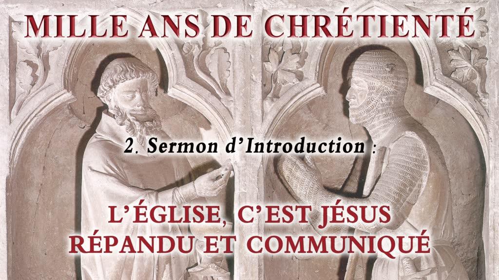 Sermon d'introduction : L'Église, c'est Jésus répandu et communiqué.