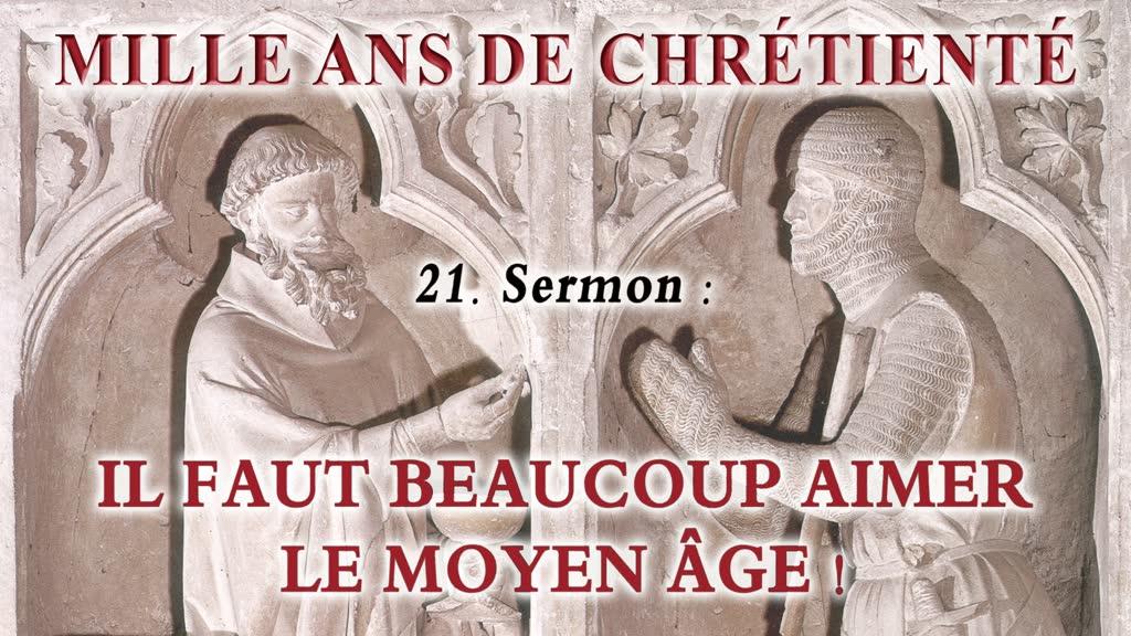 Sermon: Il faut beaucoup aimer le Moyen Âge!