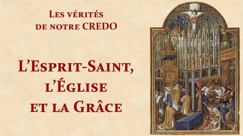 L'Esprit-Saint, l'Église et la Grâce.