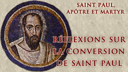 Réflexions sur la conversion de saint Paul.