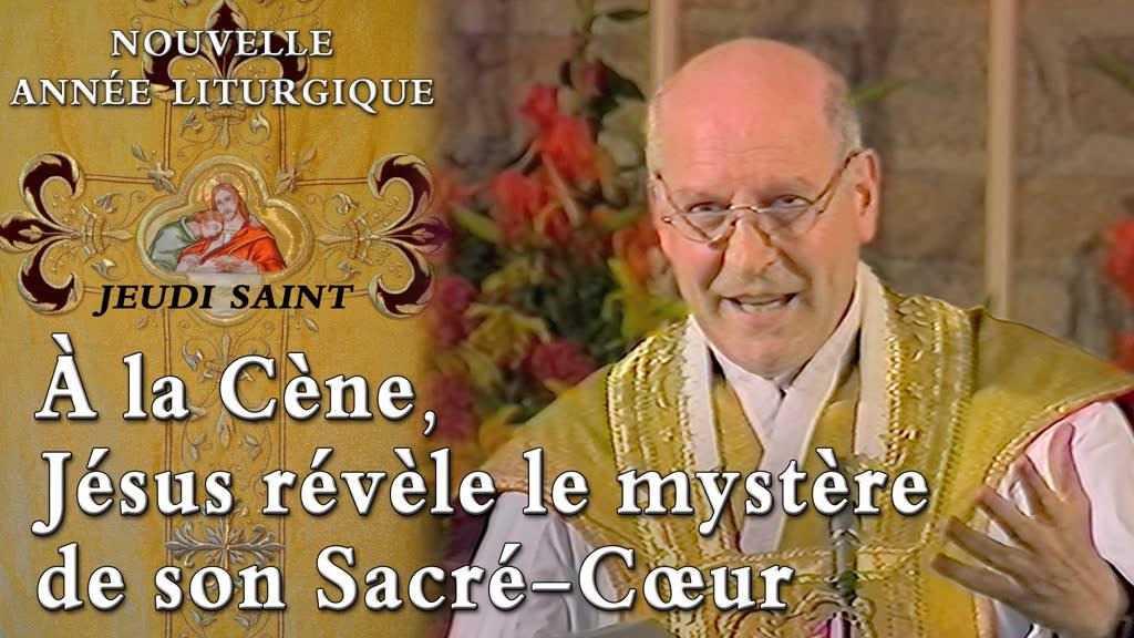 Jeudi Saint : À la Cène, Jésus révèle le mystère de son Sacré‑Cœur.