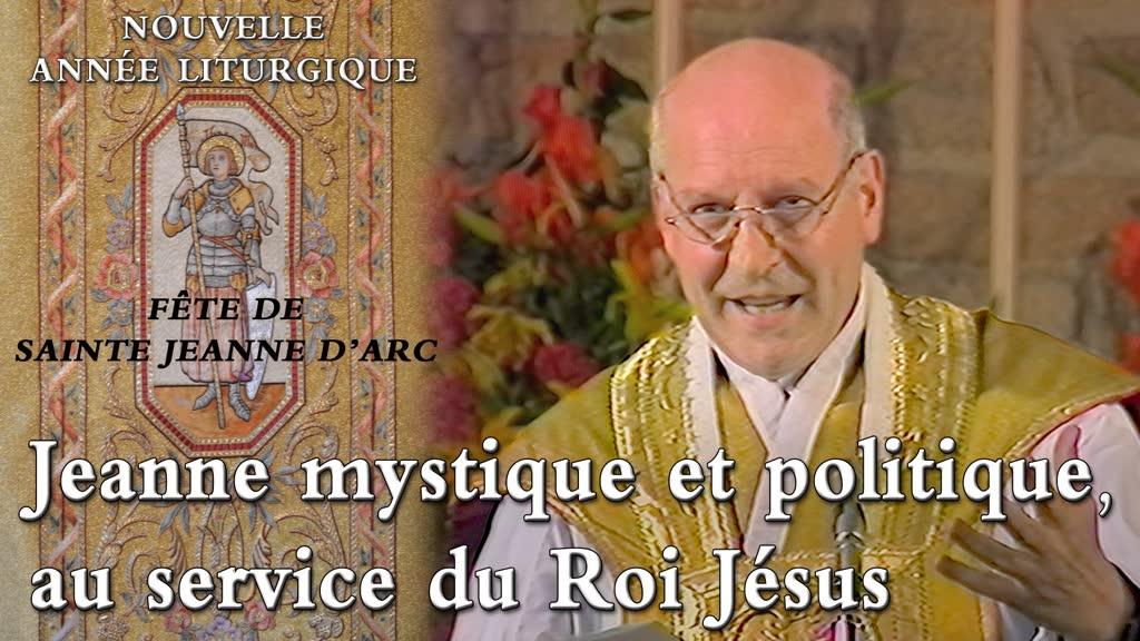 Fête de sainte Jeanne d'Arc : Jeanne mystique et politique, au service du Roi Jésus.