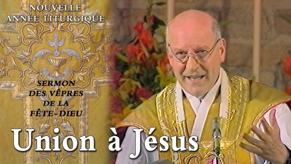 Sermon des vêpres de la Fête-Dieu : Union à Jésus.