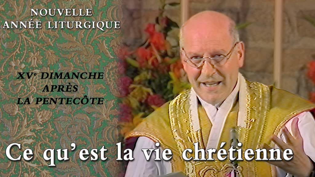 XVe dimanche après la Pentecôte : Ce qu'est la vie chrétienne.
