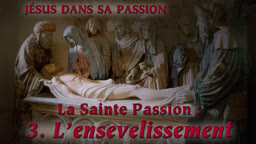 La sainte Passion : III. L'ensevelissement.