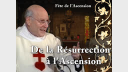 Sermon de la messe : De la Résurrection à l'Ascension.
