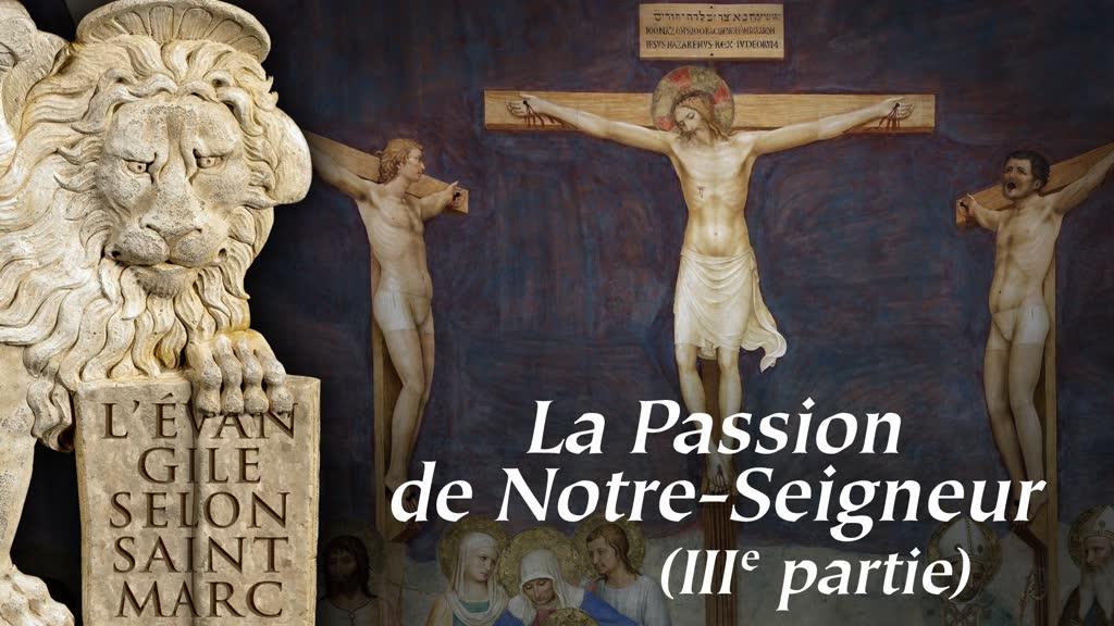 La Passion de Notre-Seigneur (IIIe partie).