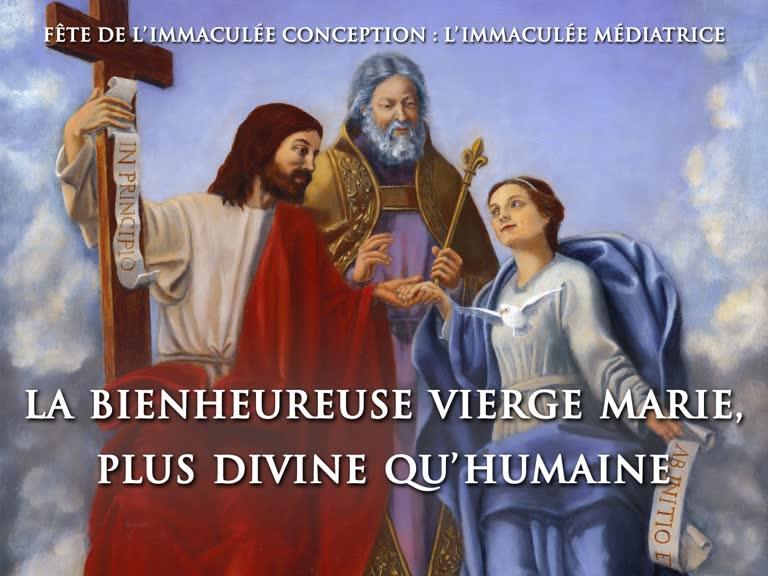 Sermon de clôture : La Bienheureuse Vierge Marie, plus divine qu'humaine.