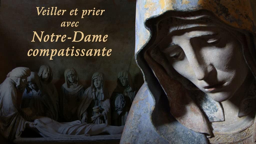 Veiller et prier avec Notre-Dame compatissante