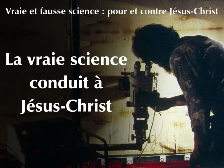 Conférence : La vraie science conduit à Jésus-Christ.