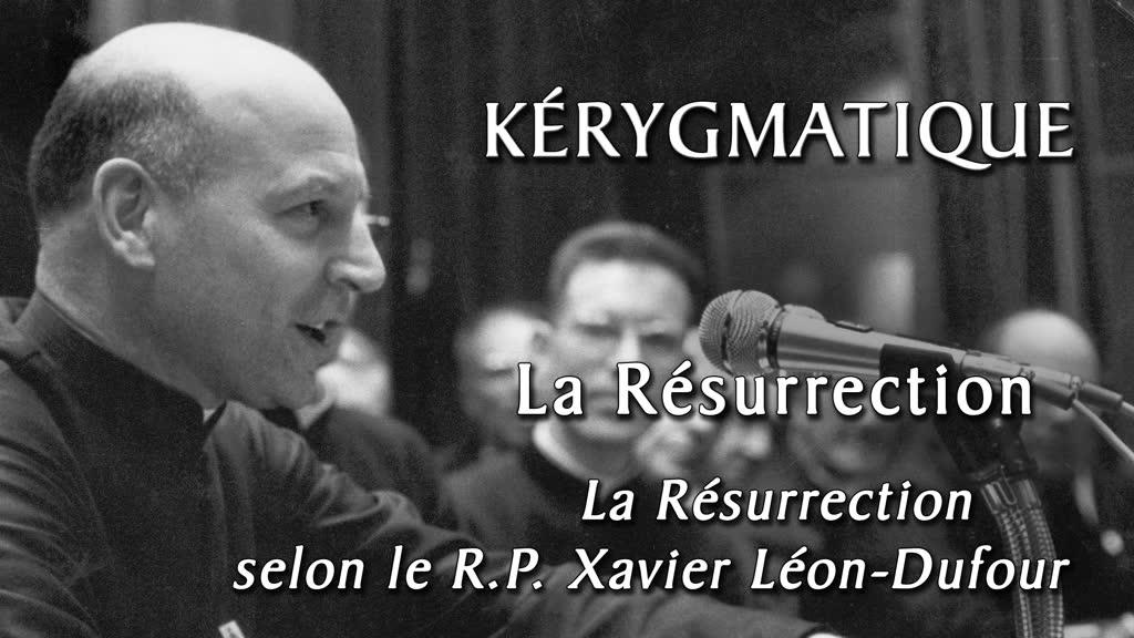 La Résurrection selon le R.P. Xavier Léon-Dufour.